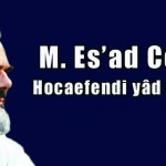 M. Es'ad Coşan Hocaefendi yâd ediliyor