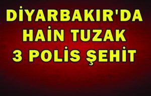 DİYARBAKIR'DAN ACI HABER 3 POLİS ŞEHİT