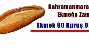 K.Maraş'ta Ekmek 90 Kuruş Oldu