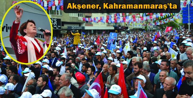 Akşener, Kahramanmaraş'ta
