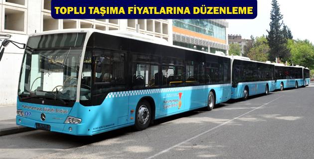 TOPLU TAŞIMA FİYATLARINA DÜZENLEME